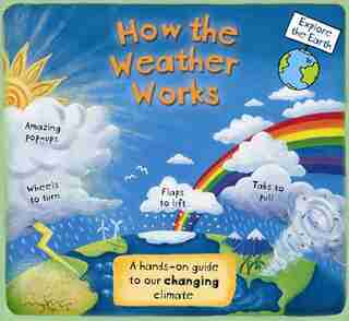 How The Weather Works: A Hands-on Guide To Our Changing Climate by Christiane Dorion