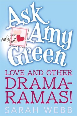Book Ask Amy Green: Love And Other Drama-ramas! by Sarah Webb