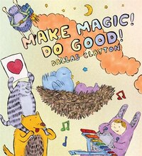 Make Magic! Do Good!: An Awesome Book Of Poetry