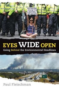 Eyes Wide Open: Going Behind The Environmental Headlines: Going Behind The Environmental Headlines
