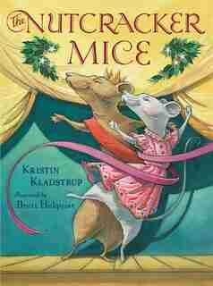 The Nutcracker Mice by Kristin Kladstrup
