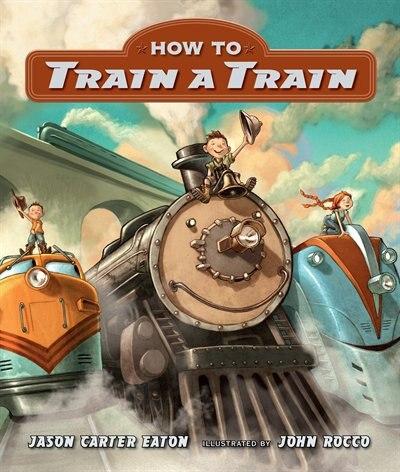 How To Train A Train by Jason Carter Eaton