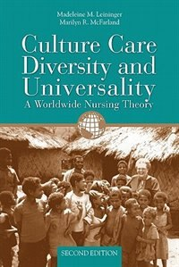 Culture Care Diversity  &  Universality: A Worldwide Nursing Theory: A Worldwide Nursing Theory