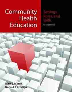 Community Health Education: Settings, Roles, and Skills by Mark J. Minelli