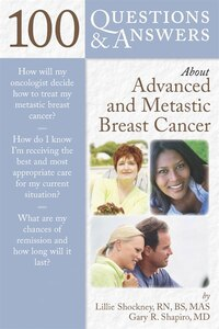 100 Questions  &  Answers About Advanced And Metastatic Breast Cancer: Communication Skills f…