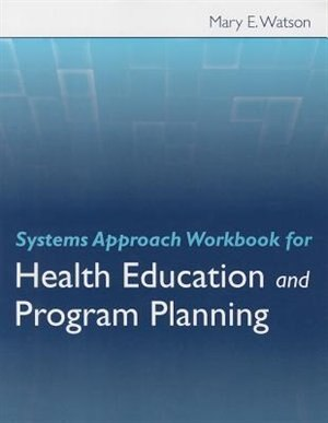 Systems Approach Workbook For Health Education  &  Program Planning by Mary E Watson