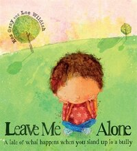 Leave Me Alone: A Tale of What Happens When You Stand Up to a Bully