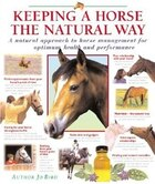 Keeping a Horse the Natural Way: A natural approach to horse management for optimum health and…
