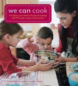 Book We Can Cook: Introduce Your Child to the Joy of Cooking with 75 Simple Recipes and Activities by Jessica Fishman Levinson, M.S., R.D., C.D.N.