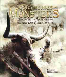Gods, Heroes, and Monsters: Discover the Wonders of Ancient Greek Myths by Selene Nicolaides