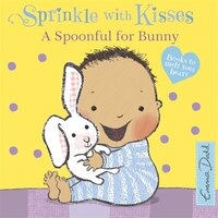 A Spoonful for Bunny: A Book to Melt Your Heart