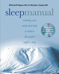 Sleep Manual: Training Your Mind and Body to Achieve the Perfect NightâÂ?Â?s Sleep
