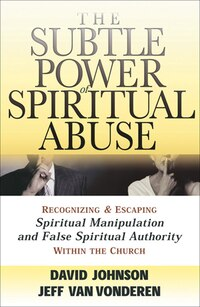 SUBTLE POWER OF SPIRITUAL ABUSE, THE, REPACKAGED ED.: Recognizing And Escaping Spiritual…