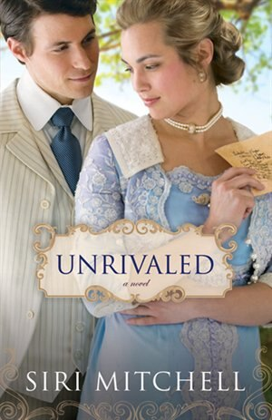 Unrivaled: a novel by Siri Mitchell
