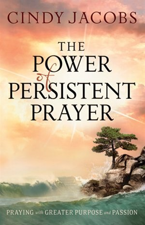 POWER OF PERSISTENT PRAYER, THEITPE: Praying With Greater Purpose and Passion by Cindy Jacobs
