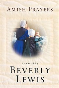 Book Amish Prayers: Heartfelt Expressions of Humility, Gratitude, and Devotion by Beverly Lewis