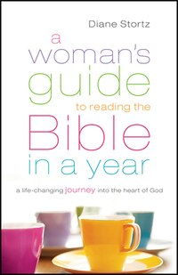 A WOMANS GUIDE TO READING THE BIBLEIN A YEAR: A Life-Changing Journey Into the Heart of God