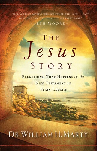 The Jesus Story: Everything That Happens in the New Testament in Plain English by Dr. William H. Marty, Dr. William H.