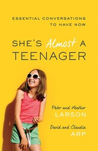 SHES ALMOST A TEENAGER: Essential Conversations to Have Now
