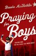 Praying for Boys: Asking God for the Things They NeedMost by Brooke McGlothlin