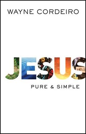 Jesus: Pure  and  Simple by Wayne Cordeiro, Wayne