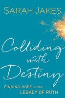 Book COLLIDING WITH DESTINY HC: Finding Hope in the Legacy of Ruth by Sarah Jakes