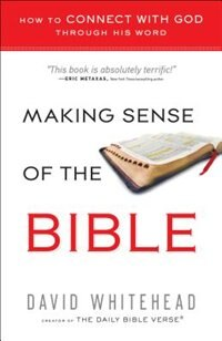 Making Sense of the Bible: How to Connect with God Through HisWord