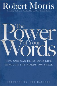 POWER OF YOUR WORDS: How God Can Bless Your Life Throughthe Words You Speak