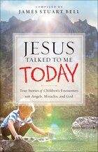 JESUS TALKED TO ME TODAY: True Stories of Childrens Encounters with Angels, Miracles, and God