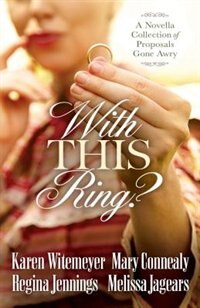 WITH THIS RING: A Novella Collection of Proposals Gone Awry
