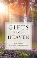 Book GIFTS FROM HEAVEN: True Stories of Miraculous Answersto Prayer by James Stuart Bell