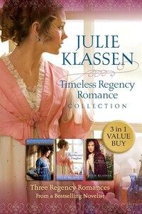 TIMELESS REGENCY ROMANCE COLLECTION: Three Regency Romances fro ma Bestselling Novelist