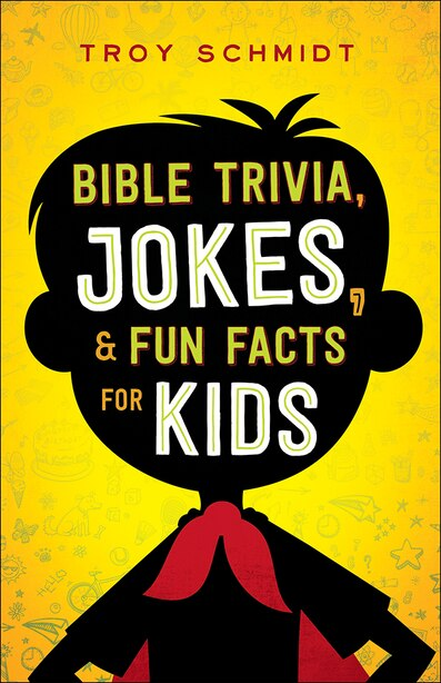 Bible Trivia, Jokes, And Fun Facts For Kids by Troy Schmidt, Troy