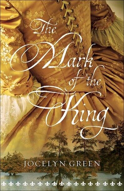 The MARK OF THE KING by Jocelyn Green, Jocelyn