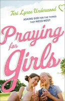 Book PRAYING FOR GIRLS: Asking God for the Things They NeedMost by Teri Lynne Underwood