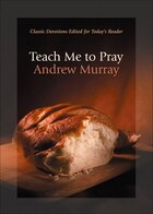 Teach Me to Pray: Classic Devotions Edited for Today's Reader