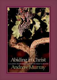 Abiding In Christ: A Classic Devotional Edited For Today's Reader