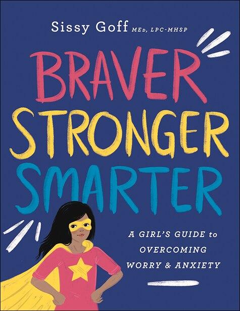 Braver, Stronger, Smarter de Goff, Sissy MEd, LPC-MHSP