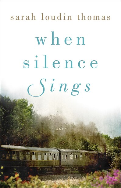 When Silence Sings by Thomas, Sarah Loudin