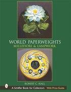 World Paperweights: Millefiori And Lampwork