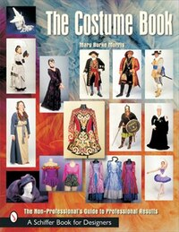 The Costume Book: The Non-professional's Guide To Professional Results