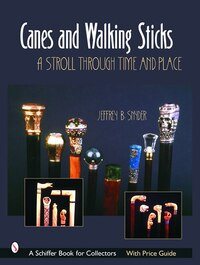 Canes & Walking Sticks: A Stroll Through Time And Place
