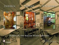 Esherick, Maloof, And Nakashima: Homes Of The Master Wood Artisans