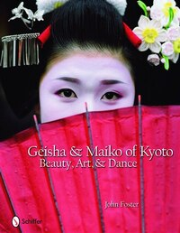 Geisha & Maiko Of Kyoto: Beauty, Art, & Dance