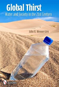 Global Thirst: Water And Society In The 21st Century