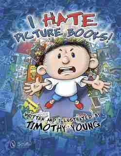 I Hate Picture Books! by Timothy Young