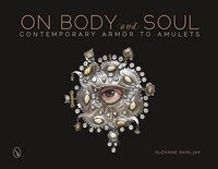 On Body And Soul: Contemporary Armor To Amulets