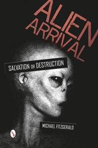 Alien Arrival: Salvation Or Destruction