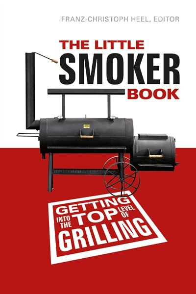 The Little Smoker Book: Getting Into The Top Level Of Grilling by Franz-christoph Heel