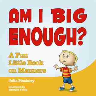 Am I Big Enough?: A Fun Little Book On Manners by Julia Pinckney